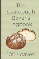 Pdf The Sourdough Baker's Logbook, 100 Loaves