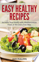 Easy Healthy Recipes  Increase Your Health with Mediterranean Food  or the Dairy Free Way Book