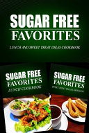 Sugar Free Favorites   Lunch and Sweet Treat Ideas Cookbook