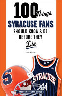 100 Things Syracuse Fans Should Know & Do Before They Die