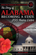 Events That Changed the Course of History  The Story of Alabama Becoming a State 200 Years Later