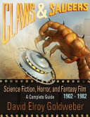Claws   Saucers  Science Fiction  Horror  and Fantasy Film 1902 1982  A Complete Guide