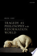 Tragedy As Philosophy In The Reformation World