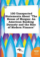 100 Unexpected Statements about the House of Morgan Book PDF
