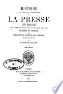 Histoire politique et litt B eraire de la presse en France avec une introduction historique sur les origines du journal et la bibliographie g B en B erale des journaux depuis leur origine