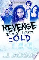 Revenge Is Best Served Cold 1, 2, & 3