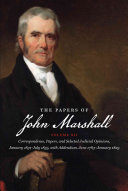 The Papers of John Marshall  Correspondence  papers  and selected judicial opinions  January 1831 July 1835  with addendum  June 1783 January 1829