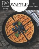 150 Homemade Waffle Recipes