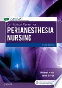 Certification Review for PeriAnesthesia Nursing - E-Book