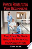 Physical Rehabilitation For Beginners