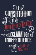 The Constitution of the United States  the Declaration of Independence and The Bill of Rights