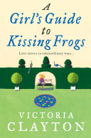 A Girl   s Guide to Kissing Frogs