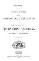 First sixth Biennial Report of the Board of Trustees of the Michigan State Sanatorium and the Central Michigan Sanatorium for the Treatment of Tuberculosis  Howell  Michigan      1907 08 1916 18