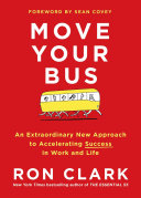 Move Your Bus: An Extraordinary New Approach to Accelerating Success ...