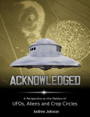 Acknowledged: A Perspective On Ufos, Aliens and Crop Circles