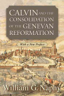 Calvin and the Consolidation of the Genevan Reformation