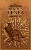 The Autobiography of Nikola Tesla and Other Works