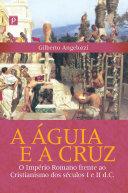 A Águia e a Cruz: O império romano frente ao Cristianismo dos séculos I e II d.C.