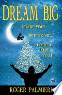Dream Big I Dare You