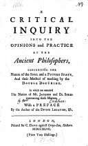 A critical inquiry into the opinions and practise of the ancient philosophers  concerning the nature of the Soul and a future state  and their method of teaching by the double doctrine   By J  Towne   In which are examin d the notions of Mr  Jackson and Dr  Sykes concerning these matters  With a preface by the author of the Divine Legation  W  Warburton  Bishop of Gloucester