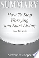 Summary of How to Stop Worrying and Start Living Book