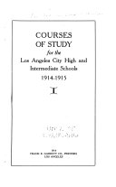 Courses of Study for the Los Angeles City High and Intermediate Schools  1914 1915