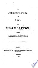 The Authentic History and Life of Miss Moreton and the Faithful Cottager