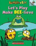 Let s Play Make Bee Lieve  An Acorn Book  Bumble and Bee  2  Book