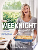 """The Weeknight Cookbook: Create 100+ delicious new meals using pantry staples"" by Justine Schofield"
