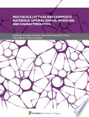 Multiscale Lattices and Composite Materials  Optimal Design  Modeling and Characterization