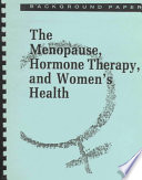 The Menopause  Hormone Therapy  and Women s Health
