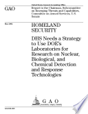 Homeland Security Dhs Needs A Strategy To Use Doe S Laboratories For Research On Nuclear Biological And Chemical Detection And Response Technologies Book PDF