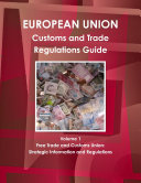 EU Customs and Trade Regulations Guide Volume 1 Free Trade and Customs Union  Strategic Information and Regulations