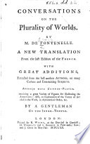 Conversations on the Plurality of Worlds. ... A New Translation ... with Great Additions ... Adorned with Copper-plates ... By a Gentleman of the Inner-Temple