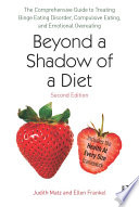 """Beyond a Shadow of a Diet: The Comprehensive Guide to Treating Binge Eating Disorder, Compulsive Eating, and Emotional Overeating"" by Judith Matz, Ellen Frankel"