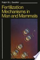 Fertilization Mechanisms in Man and Mammals