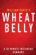 Wheat Belly by William Davis M D    A 30 Minute Chapter by Chapter Summary