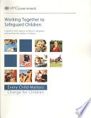 """""""Working Together to Safeguard Children: A Guide to Inter-agency Working to Safeguard and Promote the Welfare of Children"""" by Great Britain. Department for Education and Skills"""