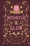 Nourish & Glow: Naturally Beautifying Foods & Elixirs (Pretty Zen)