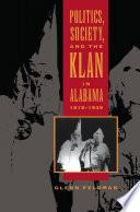 Politics  Society  and the Klan in Alabama  1915 1949