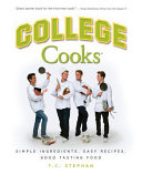 College Cooks: Simple Ingredients, Easy Recipes, Good Tasting Food