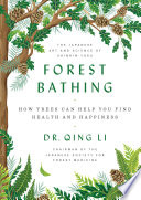 """""""Forest Bathing: How Trees Can Help You Find Health and Happiness"""" by Dr. Qing Li"""