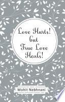 Love Hurts  but True Love Heals