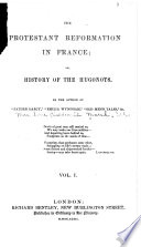 The Protestant Reformation In France Or History Of The Hugonots