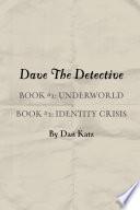 Dave the Detective: Book #1, UNDERWORLD Book #2, IDENTITY CRISIS