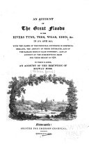 An Account of the Great Floods in the Rivers Tyne, Tees, Wear, Eden, &c. in 1771 and 1815