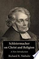 Schleiermacher On Christ And Religion