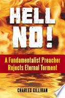 Hell No! A Fundamentalist Preacher Rejects Eternal Torment