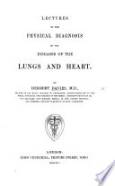 Lectures on the Physical Diagnosis of the Diseases of the Lungs and Heart