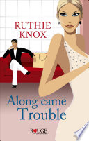 Along Came Trouble  A Rouge Contemporary Romance